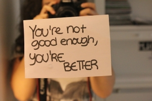 youre not good enough youre better